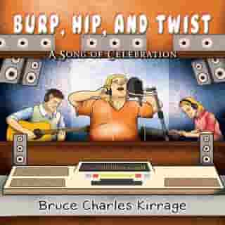 Burp, Hip, and Twist: A Song Celebration
