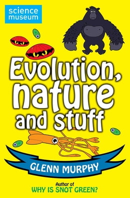 Book Science: Sorted! Evolution, Nature and Stuff by Glenn Murphy