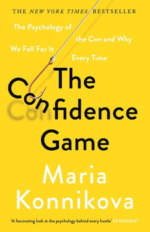 The Confidence Game The Psychology of the Con and Why We Fall for It Every Time