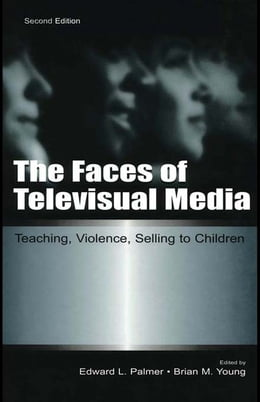 Book The Faces of Televisual Media: Teaching, Violence, Selling To Children by Edward L. Palmer