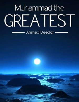 Muhammad the Greatest by Ahmed Deedat