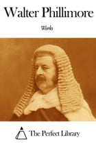 Works of Walter Phillimore by Walter Phillimore