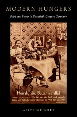 Book Modern Hungers: Food and Power in Twentieth-Century Germany by Alice Weinreb
