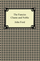 The Fancies Chaste and Noble by John Ford