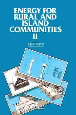 Energy for Rural and Island Communities Ii: Proceedings of the Second International Conference, Held at Inverness, Scotland, 1-4 September 1981 by John Twidell