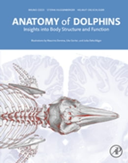 Book Anatomy of Dolphins: Insights into Body Structure and Function by Bruno Cozzi