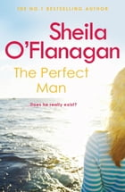 The Perfect Man: Let the #1 bestselling author take you on a life-changing journey by Sheila O'Flanagan