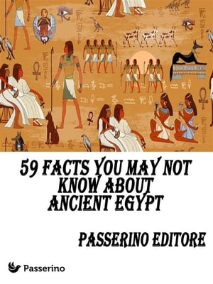59 facts you may not know about Ancient Egypt
