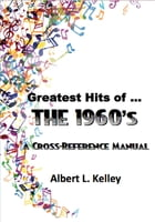 Greatest Hits of … the 1960's by Albert L. Kelley
