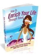 How to Enrich your life through Travel by Unknown