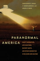Paranormal America: Ghost Encounters, UFO Sightings, Bigfoot Hunts, and Other Curiosities in…