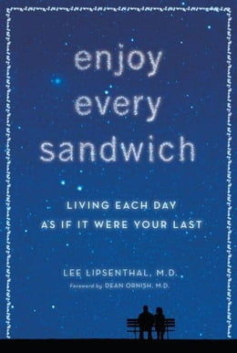 Book Enjoy Every Sandwich: Living Each Day as If It Were Your Last by Lee Lipsenthal
