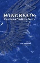Wingbeats: Exercises and Practice in Poetry by Scott Wiggerman (Editor)