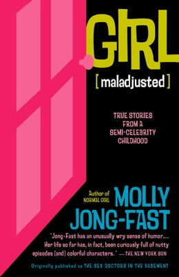 Book Girl [Maladjusted]: True Stories from a Semi-Celebrity Childhood by Molly Jong-Fast