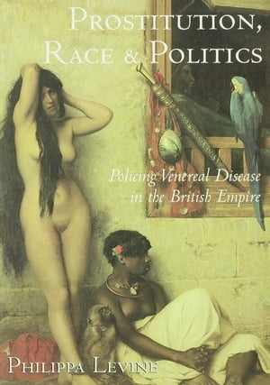 Prostitution,  Race and Politics Policing Venereal Disease in the British Empire