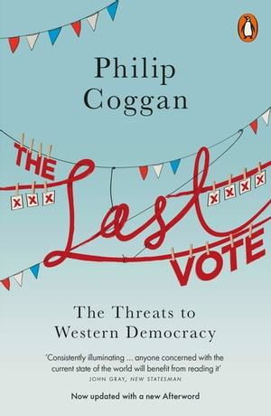 The Last Vote The Threats to Western Democracy