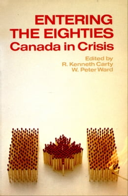 Book Entering the Eighties: Canada in Crisis by R. Kenneth Carty