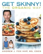Get Skinny! the Organic Way: Eating Your Way to a Stronger, Leaner, Healthier You.