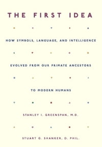 The First Idea: How Symbols, Language, and Intelligence Evolved from Our Primate Ancestors to…