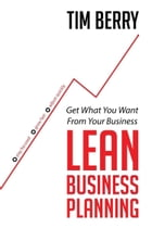 Lean Business Planning: Get What You Want From Your Business by Tim Berry