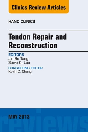 Tendon Repair and Reconstruction,  An Issue of Hand Clinics,