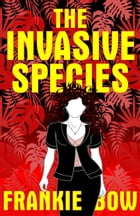 The Invasive Species by Frankie Bow