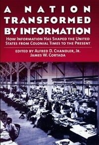 A Nation Transformed by Information: How Information Has Shaped the United States from Colonial…