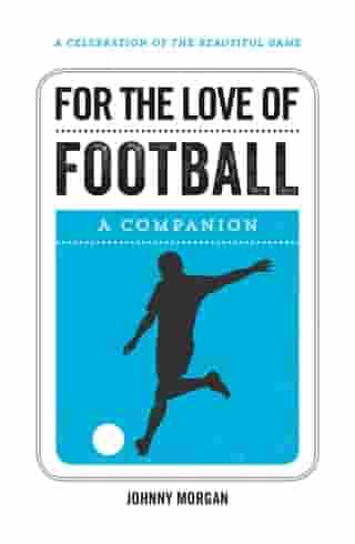For the Love of Football: A Companion by Johnny Morgan