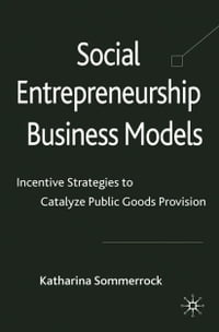 Social Entrepreneurship Business Models: Incentive Strategies to Catalyze Public Goods Provision