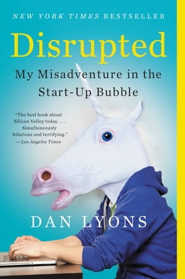 Book Disrupted: My Misadventure in the Start-Up Bubble by Dan Lyons