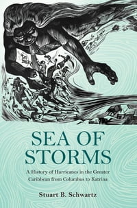 Sea of Storms: A History of Hurricanes in the Greater Caribbean from Columbus to Katrina