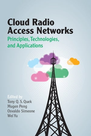 Cloud Radio Access Networks Principles,  Technologies,  and Applications