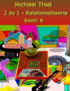 2 zu 1 Relationstheorie Band B by Michael Thiel