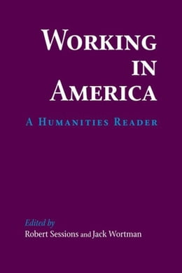 Book Working in America: A Humanities Reader by Sessions, Robert
