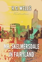 Mr. Skelmersdale in Fairyland by H. Wells