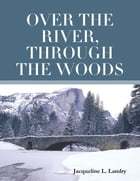 Over the River, Through the Woods by Jacqueline L. Landry