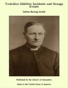 Yorkshire Oddities: Incidents and Strange Events by Sabine Baring-Gould
