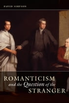 Romanticism and the Question of the Stranger by David Simpson