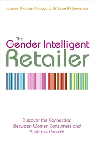 The Gender Intelligent Retailer Discover the Connection Between Women Consumers and Business Growth