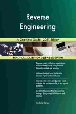 Reverse Engineering A Complete Guide - 2021 Edition by Gerardus Blokdyk