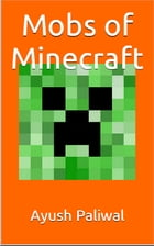 Mobs of Minecraft by Ayush Paliwal