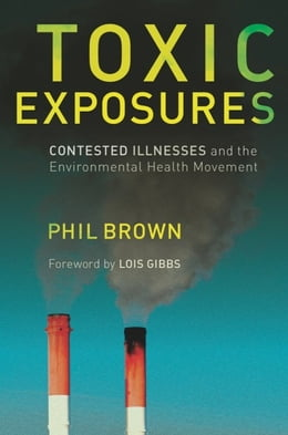 Book Toxic Exposures: Contested Illnesses and the Environmental Health Movement by Phil Brown