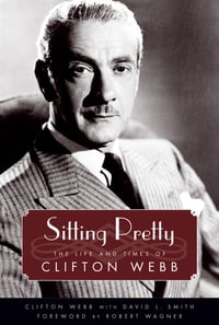 Sitting Pretty: The Life and Times of Clifton Webb
