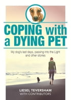 Coping with a Dying Pet by Liesel Teversham