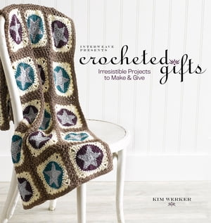 Crocheted Gifts Irresistible Projects to Make and Give