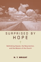 Surprised by Hope Participant's Guide: Rethinking Heaven, the Resurrection, and the Mission of the Church by N. T. Wright