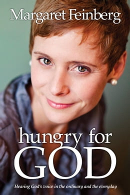 Book Hungry for God: Hearing God's Voice in the Ordinary and the Everyday by Margaret Feinberg