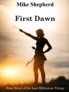 First Dawn: First Novel of the Lost Millenium Trilogy by Mike Shepherd