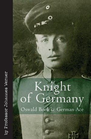 Knight of Germany: Oswald Boelcke German Ace
