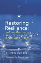 Restoring Resilience: Discovering Your Clients' Capacity for Healing